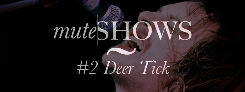 Mute Shows Video Live Deer Tick Sidecar