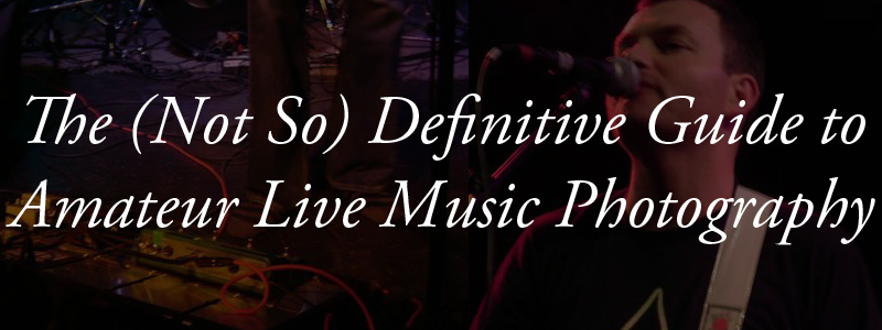 TheNotSo_Devinitive_Guide_to_Amateur_Music_Photography